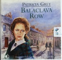 Balaclava Row written by Patricia Grey performed by Annie Aldington on CD (Unabridged)