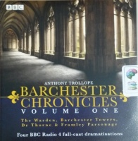 Barchester Chronicles - Volume One written by Anthony Trollope performed by Maggie Steed, Tim Pigott-Smith, Iain Glen and BBC Radio 4 Drama Team on CD (Abridged)