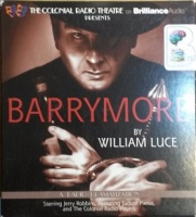 Barrymore written by William Luce performed by Jerry Robbins, Judson Pierce and The Colonial Radio Players on CD (Unabridged)