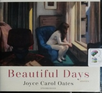 Beautiful Days written by Joyce Carol Oates performed by Tavia Gilbert, Stephen Graybill and Caitlin Kelly on CD (Unabridged)