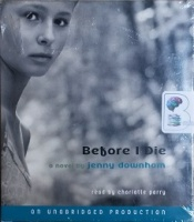 Before I Die written by Jenny Downham performed by Charlotte Parry on CD (Unabridged)