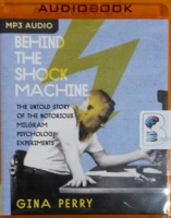 Behind the Shock Machine - The Untold Story of the Notorious Milgram Psychology Experiments written by Gina Perry performed by Jennifer Vuletic on MP3 CD (Unabridged)
