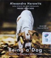 Being a Dog written by Alexandra Horowitz performed by Alexandra Horowitz on CD (Unabridged)