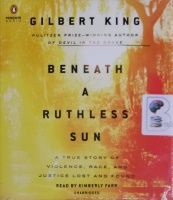 Beneath A Ruthless Sun - A True Story of Violence, Race and Justice Lost and Found written by Gilbert King performed by Kimberly Farr on CD (Unabridged)