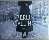 Berlin Calling written by Kelly Durham performed by Christopher Lane on CD (Unabridged)