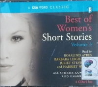 Best of Women's Short Stories Volume 3 written by Various Famous Women's Authors performed by Harriet Walter, Rosalind Ayres, Barbara Leigh-Hunt and Juliet Stevenson on CD (Unabridged)