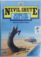 Beyond The Black Stump written by Nevil Shute performed by Robin Bailey on Cassette (Unabridged)