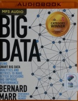 Big Data - Using Smart Big Data Analytics and Metrics to make Better Decisions and Improve Performance written by Bernard Marr performed by Piers Wehner on MP3 CD (Unabridged)