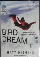 Bird Dream - Adventures at the Extremes of Human Flight written by Matt Higgins performed by Adam Verner on MP3 CD (Unabridged)
