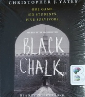 Black Chalk - One Game, Six Students, Five Survivors written by Christopher J. Yates performed by Peter Brooke on CD (Unabridged)