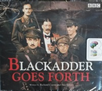 Blackadder Goes Forth written by Richard Curtis and Ben Elton performed by Rowan Atkinson, Tony Robinson, Hugh Laurie and Stephen Fry on CD (Unabridged)