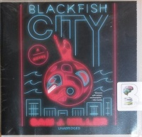 Blackfish City written by Sam J. Miller performed by Vikas Adam on CD (Unabridged)