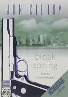 Bleak Spring written by Jon Cleary performed by Christian Rodska on Cassette (Unabridged)