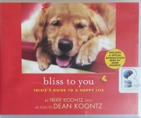 Bliss to You - Trixie's Guide to A Happy Life written by Dean Koontz performed by Teryn McKewin on CD (Unabridged)