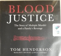 Blood Justice - The Story of Multiple Murder and a Family's Revenge written by Tom Henderson performed by Paul Michael Garcia on CD (Unabridged)