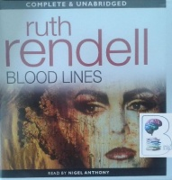 Blood Lines written by Ruth Rendell performed by Nigel Anthony on CD (Unabridged)