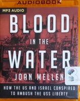 Blood in the Water - How the US and Isreal Conspired to Ambush the USS Liberty written by Joan Mellen performed by Richard Davidson on MP3 CD (Unabridged)
