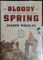 Bloody Spring - 40 days that Sealed the Confederacy's Fate written by Joseph Wheelan performed by Grover Gardener on MP3 CD (Unabridged)