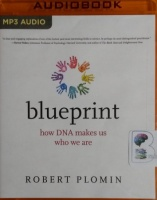 Blueprint - How DNA Makes Us Who We Are written by Robert Plomin performed by Robert Polmin on MP3 CD (Unabridged)