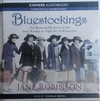 Bluestockings - The Story of the First Women to Fight for an Education written by Jane Robinson performed by Carole Boyd on CD (Unabridged)