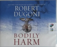Bodily Harm written by Robert Dugoni performed by Dan John Miller on CD (Unabridged)