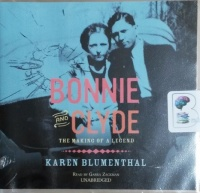 Bonnie and Clyde - The Making of a Legend written by Karen Blumenthal performed by Gabra Zackman on CD (Unabridged)