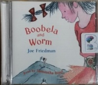 Boobela and Worm written by Joe Friedman performed by Samantha Bond on CD (Unabridged)
