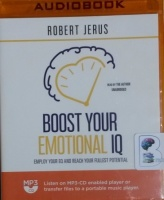 Boost Your Emotional IQ - Employ Your EQ and Reach Your Fullest Potential written by Robert Jerus performed by Robert Jerus on MP3 CD (Unabridged)
