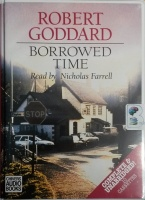 Borrowed Time written by Robert Goddard performed by Nicholas Farrell on Cassette (Unabridged)