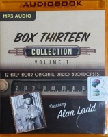 Box Thirteen Collection - Volume 1  written by Mayfair Productions performed by Alan Ladd on MP3 CD (Unabridged)