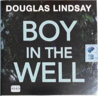 Boy in the Well written by Douglas Lindsay performed by Angus King on CD (Unabridged)