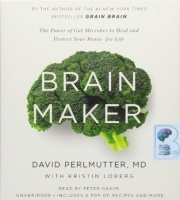 Brain Maker - The Power of Gut Microbes to Heal and Protect Your Brain - for Life written by David Perlmutter MD with Kristin Loberg performed by Peter Ganim on CD (Unabridged)