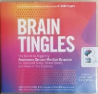 Brain Tingles - The Secret to Triggering the ASMR written by Craig Richard PhD performed by Jonathan Todd Ross on CD (Unabridged)