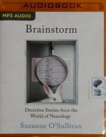 Brainstorm - Detective Stories from the World of Neurology written by Suzanne O'Sullivan performed by Christine Williams on MP3 CD (Unabridged)