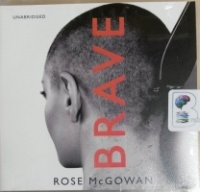 Brave written by Rose McGowan performed by Rose McGowan on CD (Unabridged)