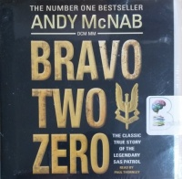 Bravo Two Zero - The Classic True Story of the Legendary SAS Patrol  written by Andy McNab performed by Paul Thornley on CD (Unabridged)