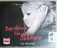 Breaking the Silence written by Jo Milne performed by Colleen Prendergast on CD (Unabridged)