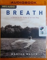 Breath - a lifetime in the rhythm of an iron lung written by Martha Mason performed by Catherine Byers on MP3 CD (Unabridged)