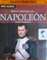 Breve Historia de Napoleon (Spanish) written by Juan Granados performed by Eduardo Diez on MP3 CD (Unabridged)