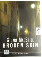 Broken Skin written by Stuart MacBride performed by Jonathan Hackett on Cassette (Unabridged)
