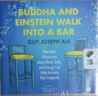 Buddha and Einstein walk into a Bar written by Guy Joseph Ale performed by Stefan Rudnicki on CD (Unabridged)