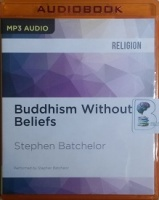 Buddhism Without Beliefs written by Stephen Batchelor performed by Stephen Batchelor on MP3 CD (Unabridged)
