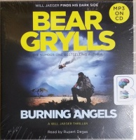 Burning Angels - A Will Jaeger Thriller written by Bear Grylls performed by Rupert Degas on MP3 CD (Unabridged)