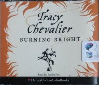 Burning Bright written by Tracy Chevalier performed by Emilia Fox on CD (Abridged)