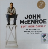 But Seriously written by John McEnroe performed by John McEnroe and Patty Smith on MP3 CD (Unabridged)
