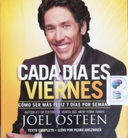 Cada Dia es Viernes - Como Ser Mas Feliz 8 Dias Por Semana written by Joel Osteen performed by Pedro Anszniker on CD (Unabridged)