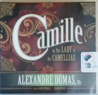 Camille or The Lady of the Camellias written by Alexandre Dumas performed by Roe Kendall on CD (Unabridged)