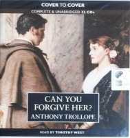 Can You Forgive Her? written by Anthony Trollope performed by Timothy West on CD (Unabridged)