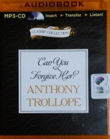 Can You Forgive Her? written by Anthony Trollope performed by Timothy West on MP3 CD (Unabridged)