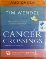 Cancer Crossings - A Brother, His Doctors, and the Quest for a Cure to Childhood Leukemia written by Tim Wendel performed by Tim Wendel on MP3 CD (Unabridged)